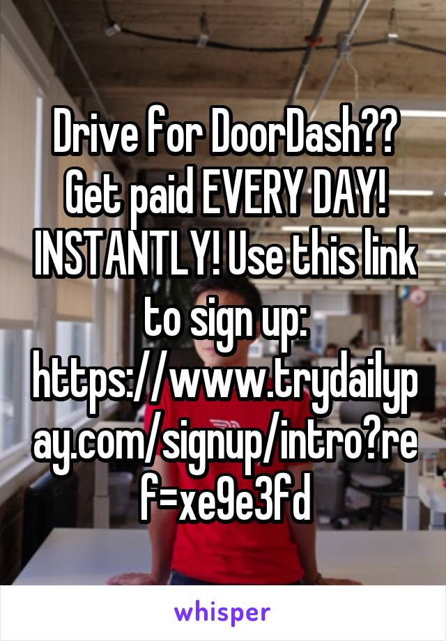 Drive for DoorDash?? Get paid EVERY DAY! INSTANTLY! Use this link to sign up: https://www.trydailypay.com/signup/intro?ref=xe9e3fd