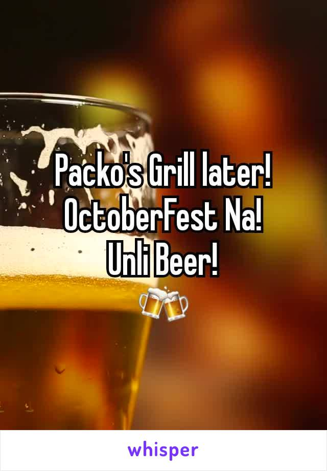 Packo's Grill later! OctoberFest Na! Unli Beer! 🍻