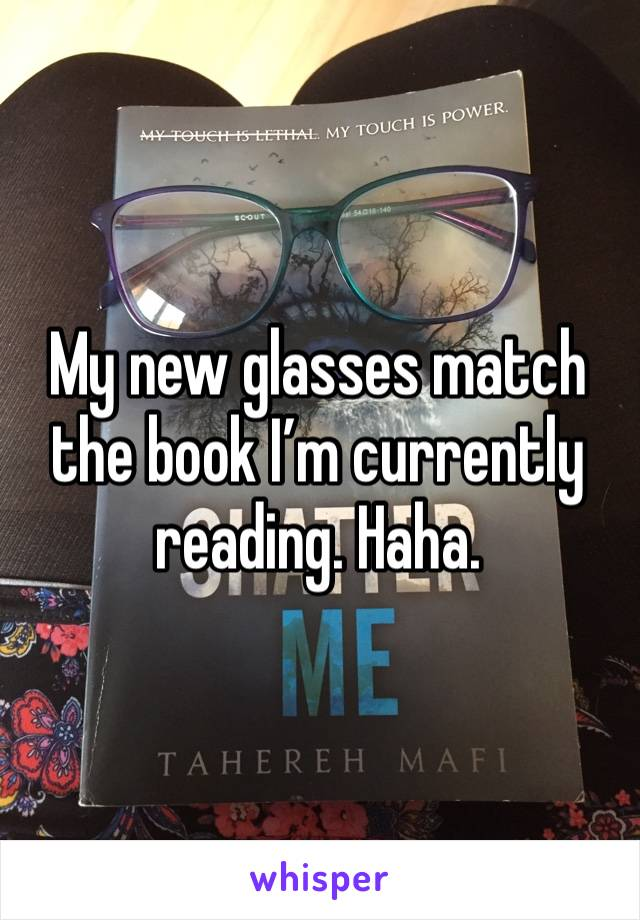 My new glasses match the book I'm currently reading. Haha.