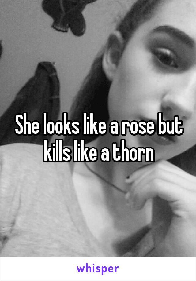 She looks like a rose but kills like a thorn