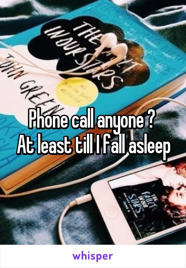 Phone call anyone ?  At least till I fall asleep