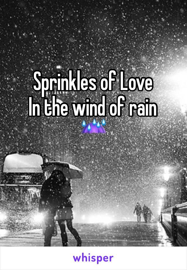 Sprinkles of Love In the wind of rain ☔️