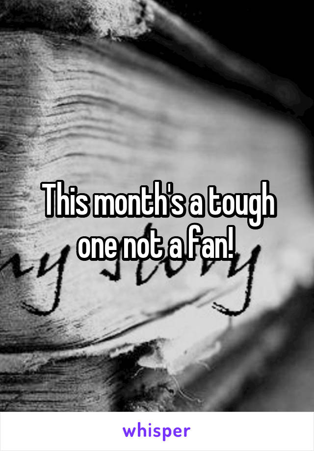 This month's a tough one not a fan!