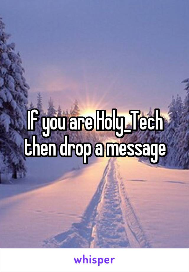 If you are Holy_Tech then drop a message