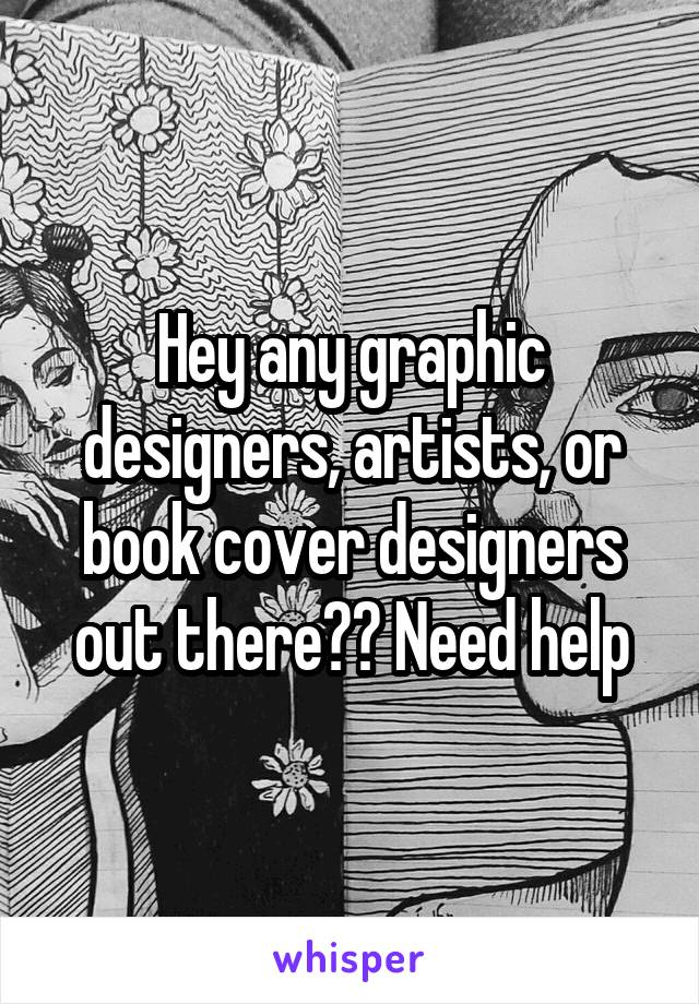 Hey any graphic designers, artists, or book cover designers out there?? Need help