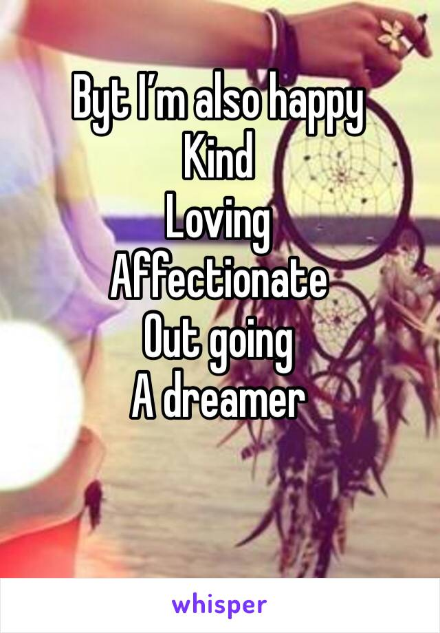 Byt I'm also happy Kind Loving Affectionate Out going A dreamer