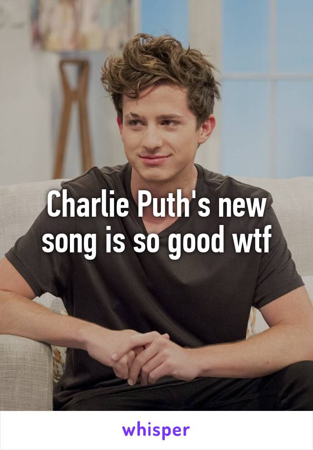Charlie Puth's new song is so good wtf
