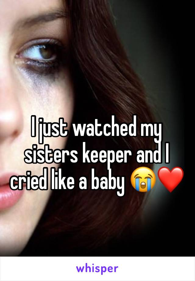 I just watched my sisters keeper and I cried like a baby 😭❤️