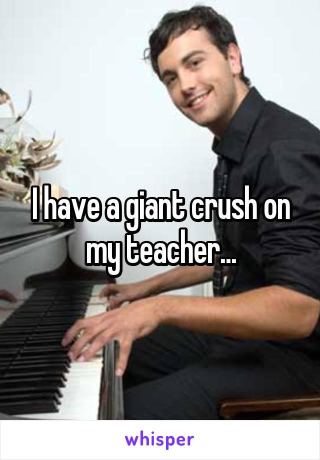 I have a giant crush on my teacher...