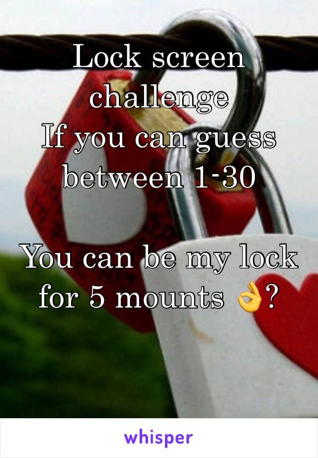 Lock screen challenge  If you can guess between 1-30   You can be my lock for 5 mounts 👌?