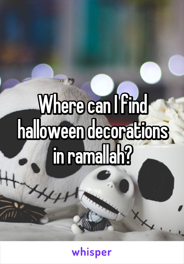 Where can I find halloween decorations in ramallah?
