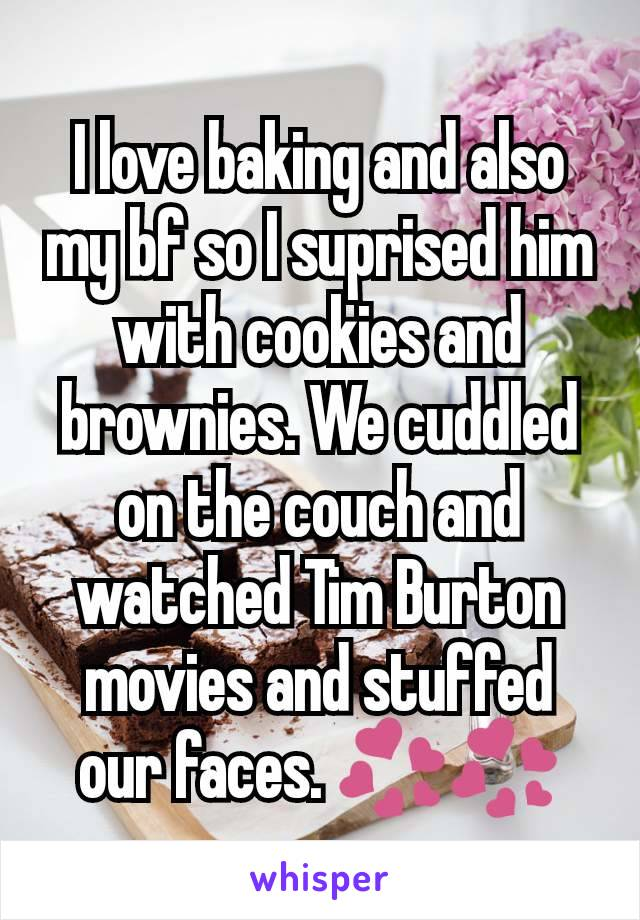 I love baking and also my bf so I suprised him with cookies and brownies. We cuddled on the couch and watched Tim Burton movies and stuffed our faces. 💞💞