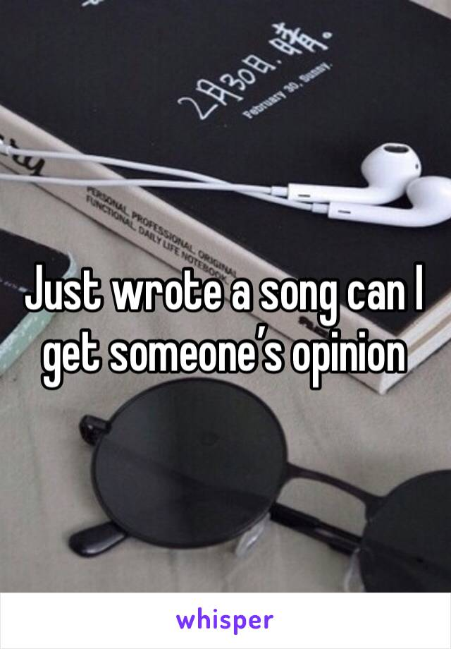 Just wrote a song can I get someone's opinion