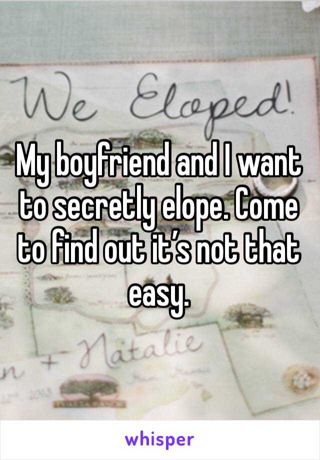 My boyfriend and I want to secretly elope. Come to find out it's not that easy.