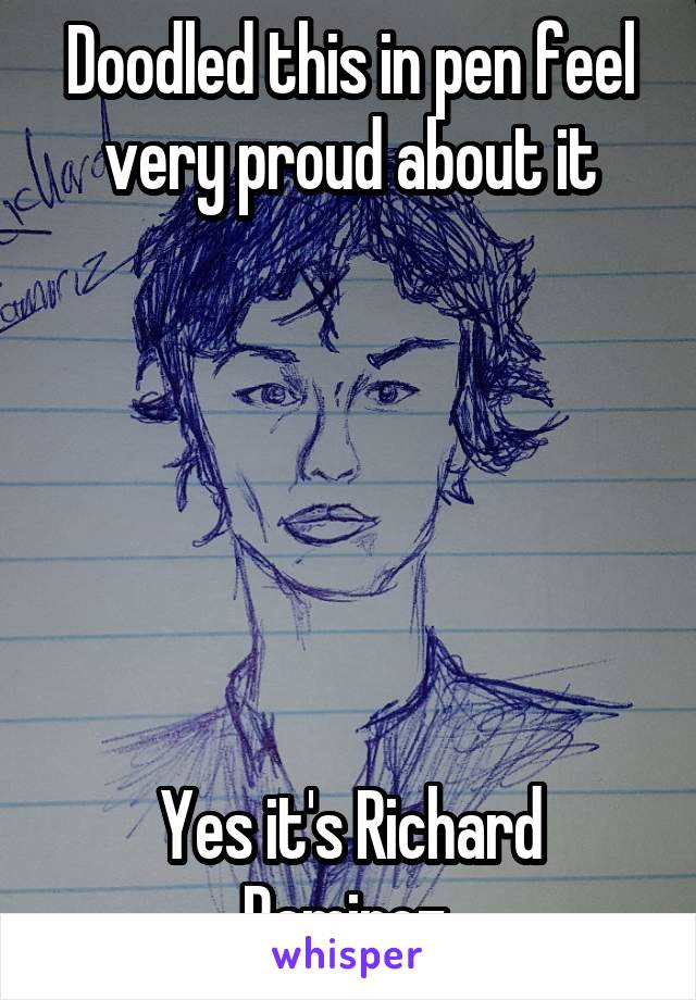 Doodled this in pen feel very proud about it       Yes it's Richard Ramirez