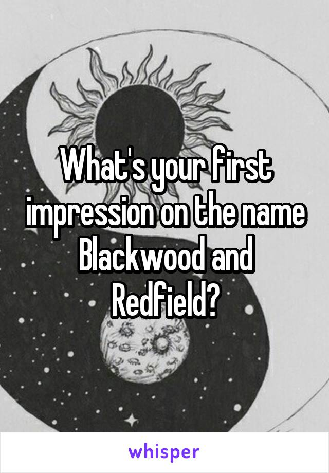 What's your first impression on the name Blackwood and Redfield?