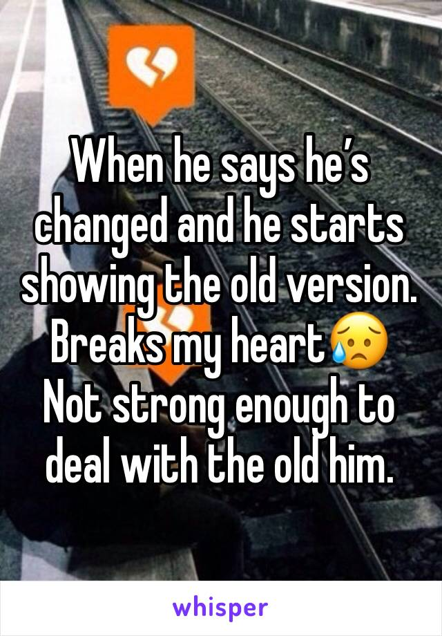 When he says he's changed and he starts showing the old version. Breaks my heart😥 Not strong enough to deal with the old him.