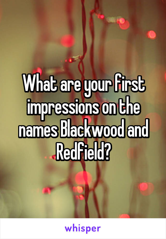 What are your first impressions on the names Blackwood and Redfield?