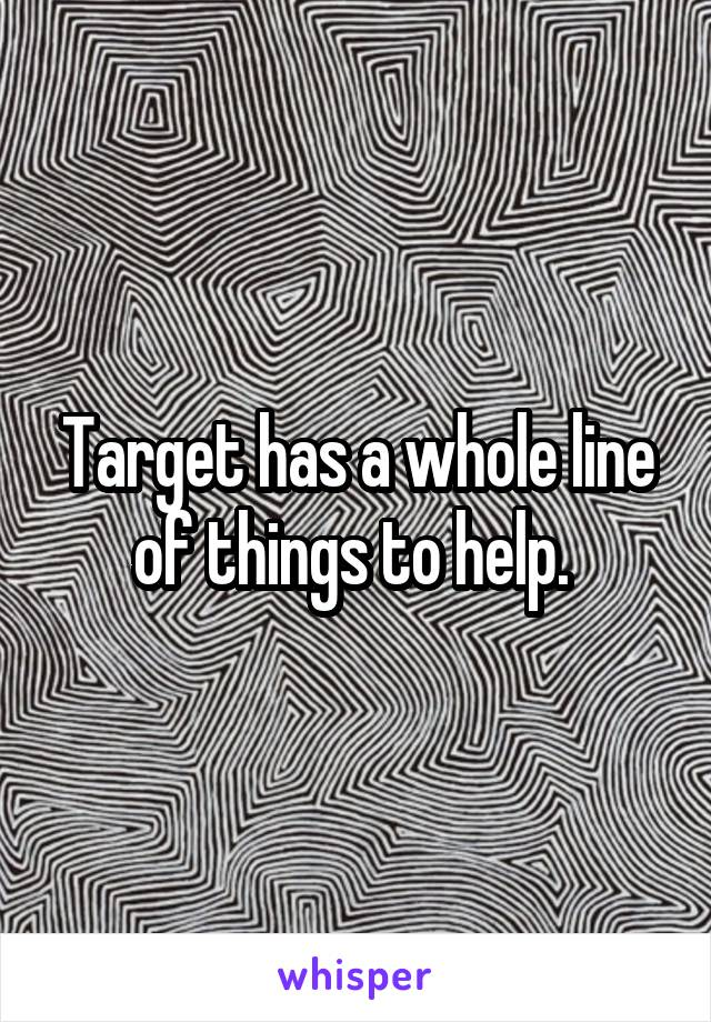 Target has a whole line of things to help.