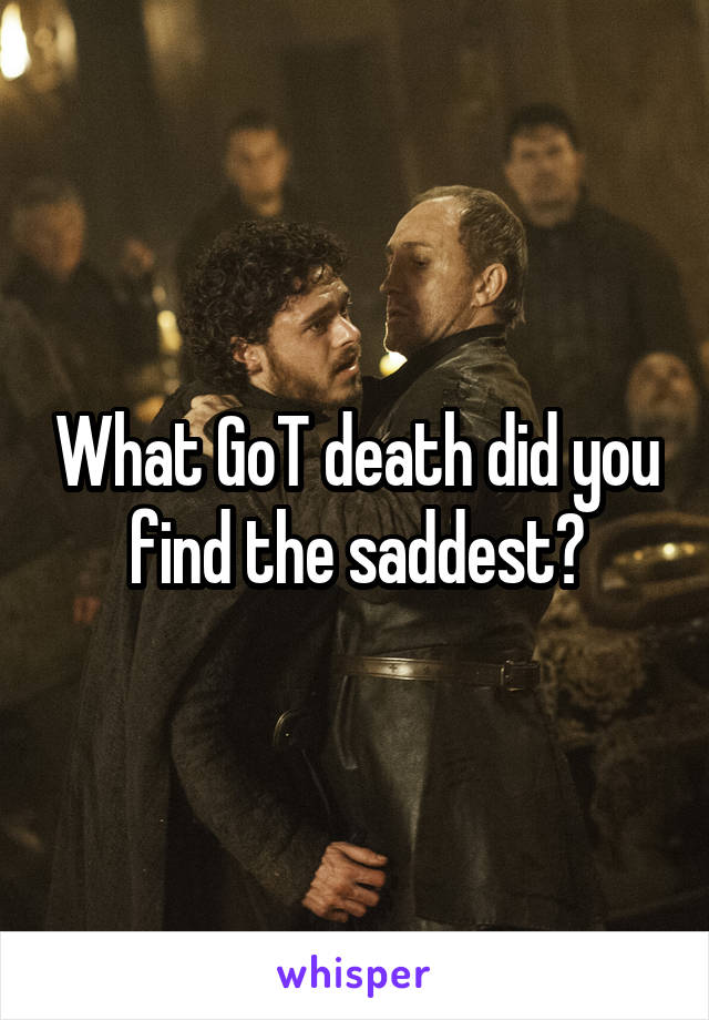 What GoT death did you find the saddest?