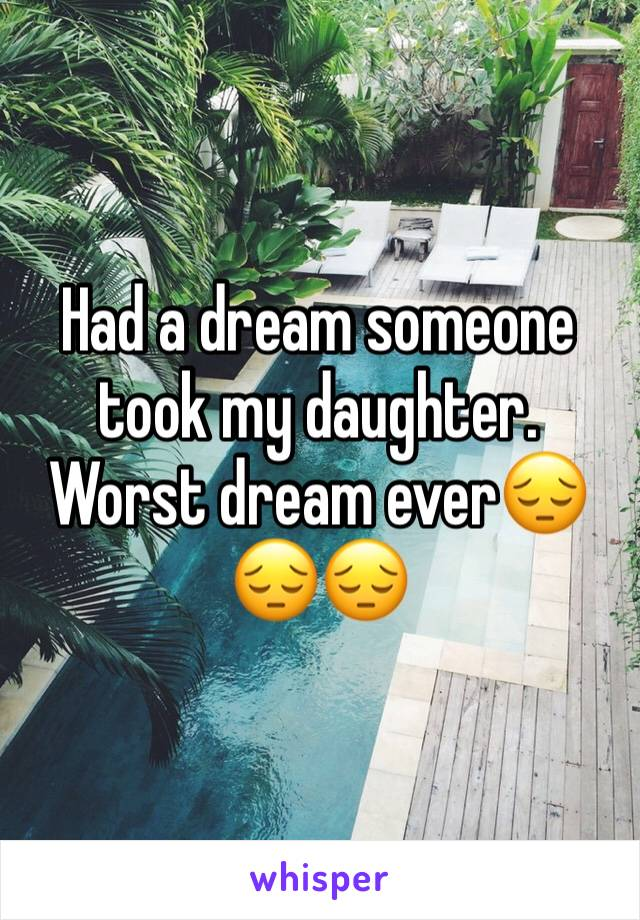 Had a dream someone took my daughter. Worst dream ever😔😔😔