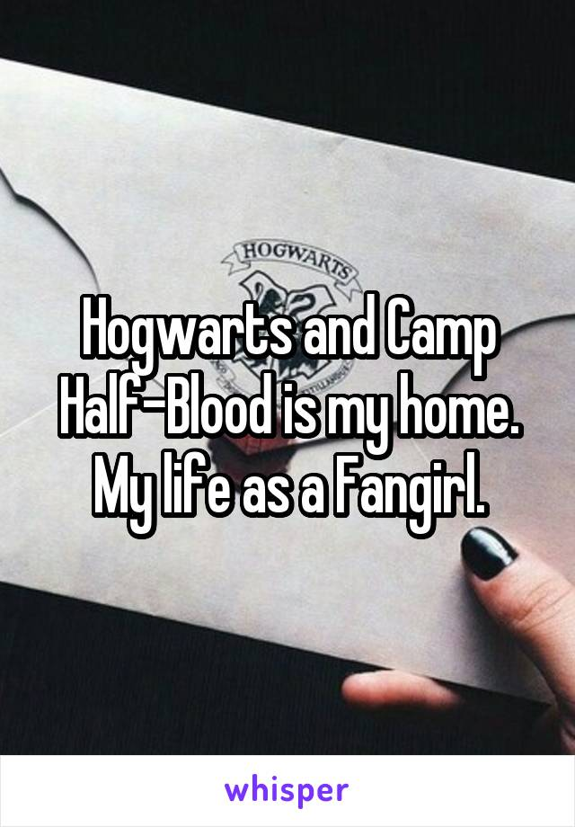Hogwarts and Camp Half-Blood is my home. My life as a Fangirl.