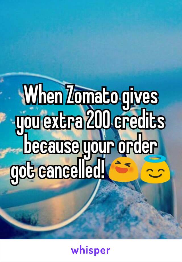 When Zomato gives you extra 200 credits because your order got cancelled! 😆😇