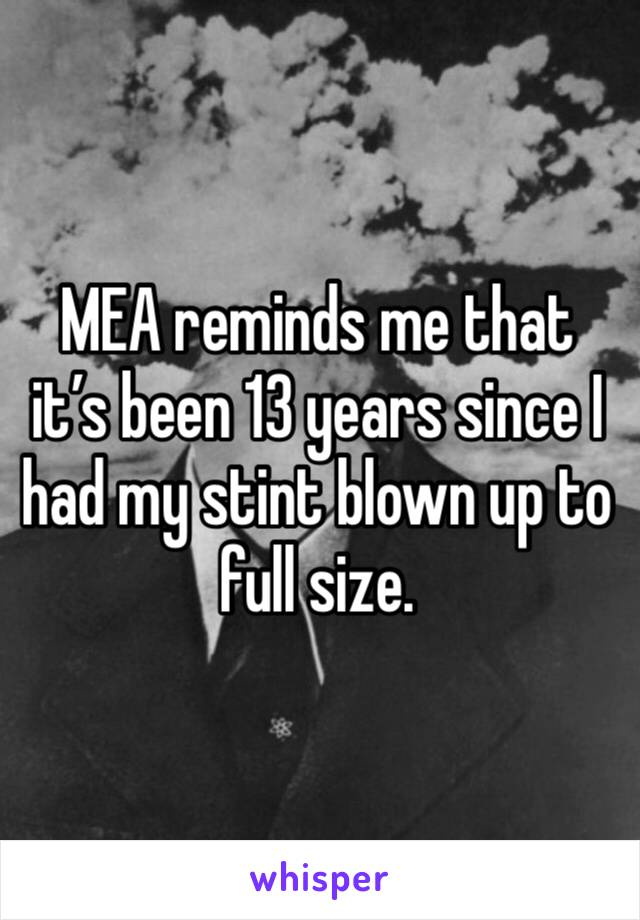 MEA reminds me that it's been 13 years since I had my stint blown up to full size.