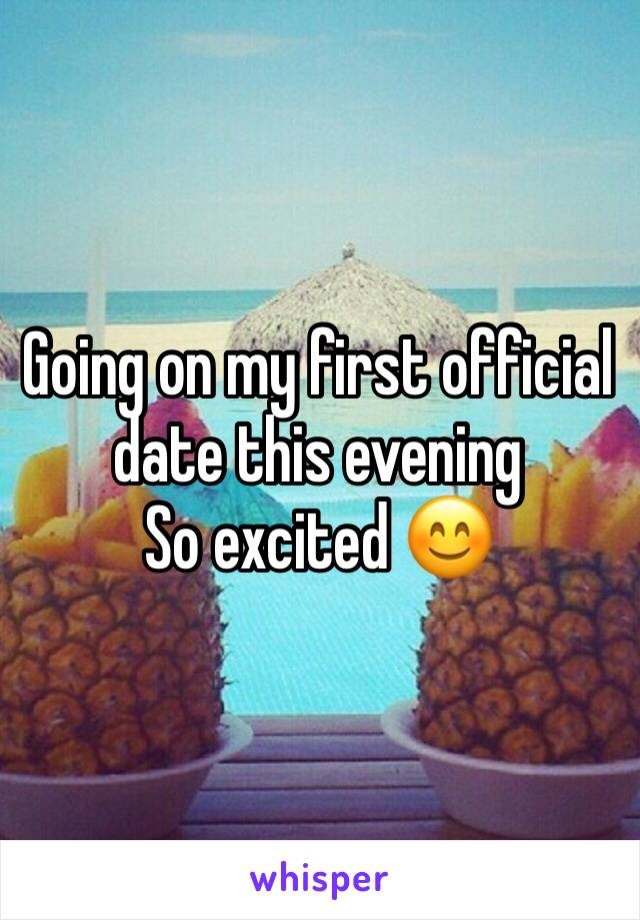 Going on my first official date this evening So excited 😊