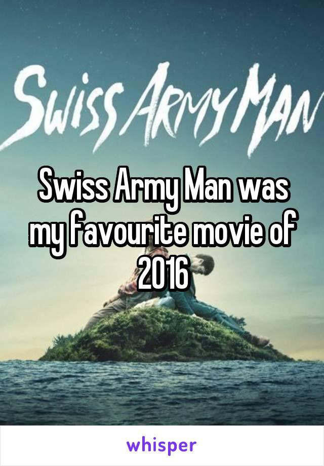 Swiss Army Man was my favourite movie of 2016