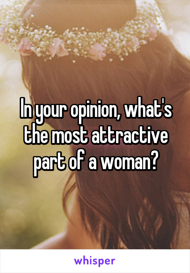 In your opinion, what's the most attractive part of a woman?