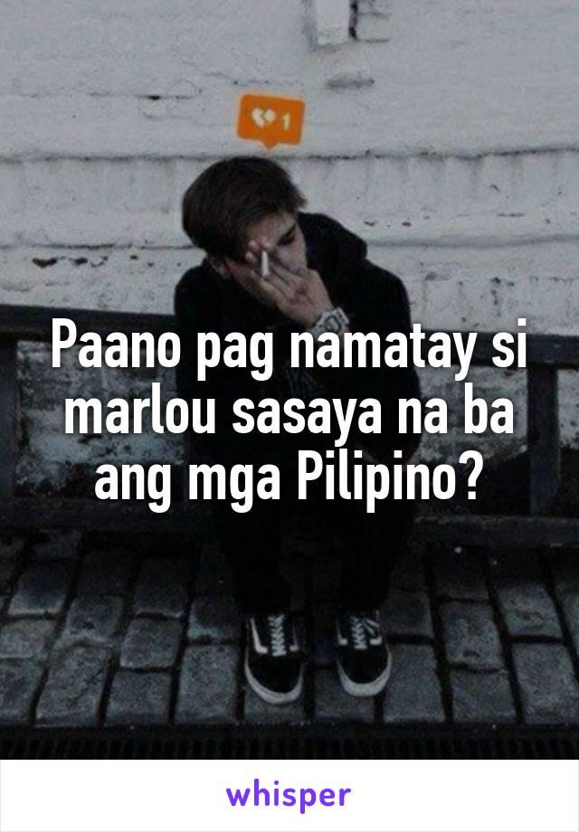Paano pag namatay si marlou sasaya na ba ang mga Pilipino?