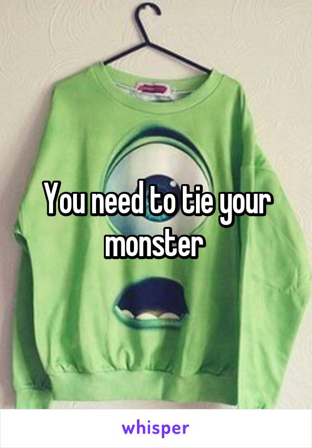 You need to tie your monster
