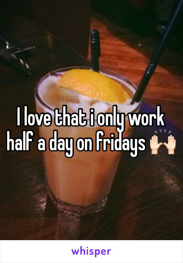 I love that i only work half a day on fridays 🙌🏻