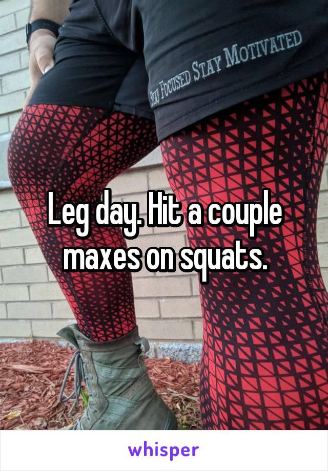 Leg day. Hit a couple maxes on squats.