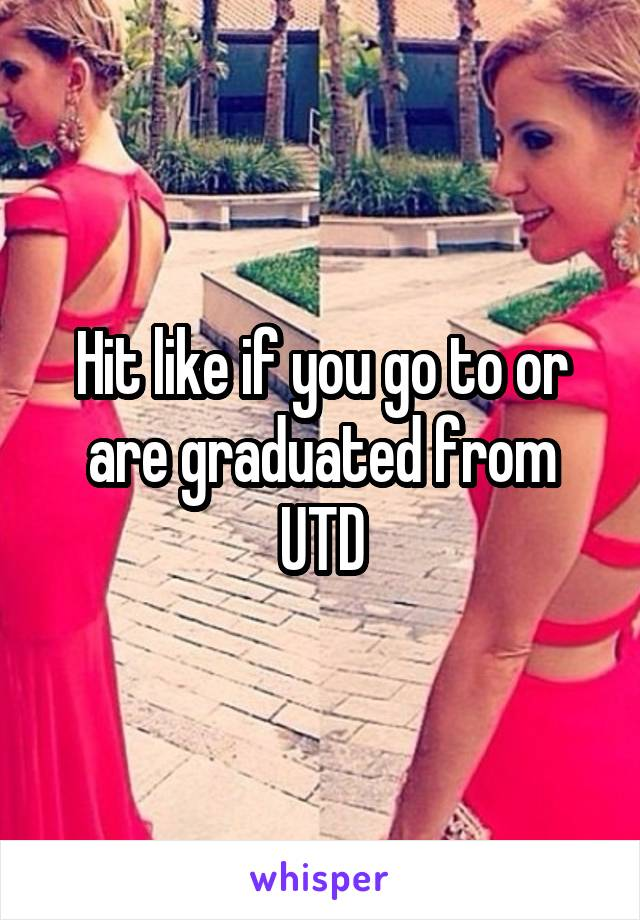 Hit like if you go to or are graduated from UTD