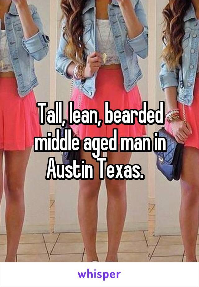 Tall, lean, bearded middle aged man in Austin Texas.