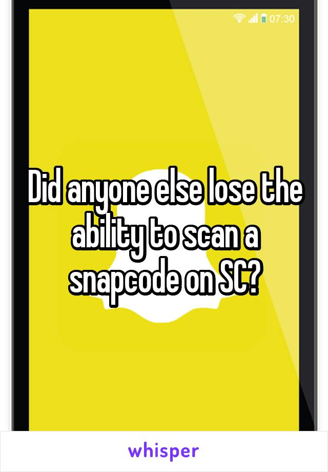 Did anyone else lose the ability to scan a snapcode on SC?