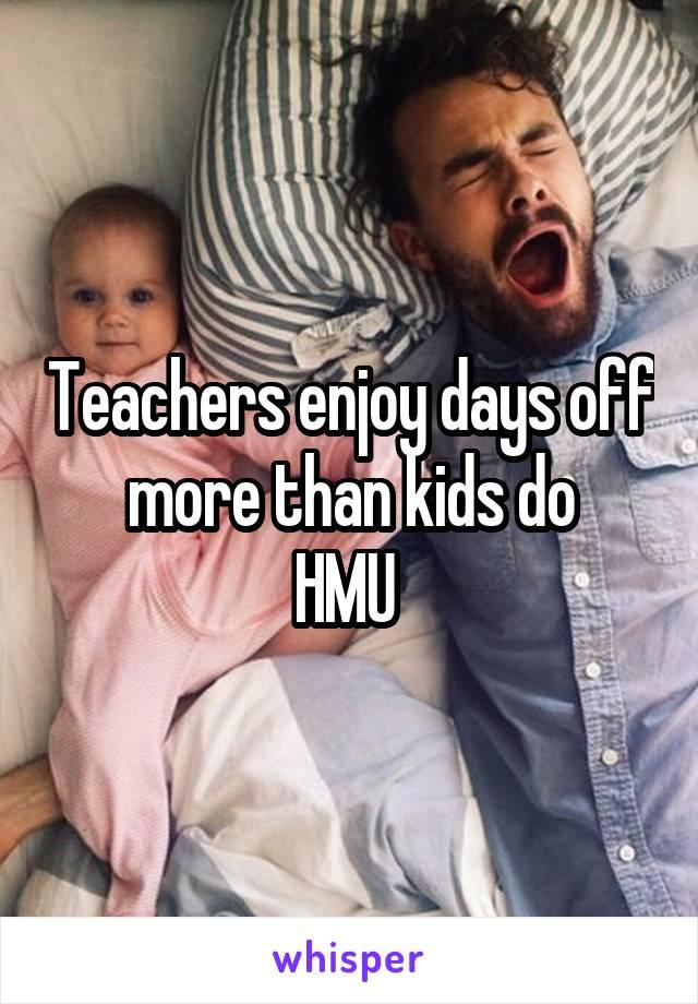 Teachers enjoy days off more than kids do HMU