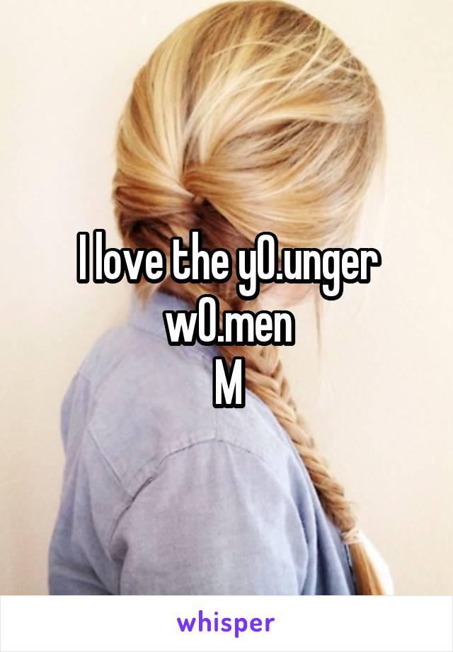 I love the y0.unger w0.men M