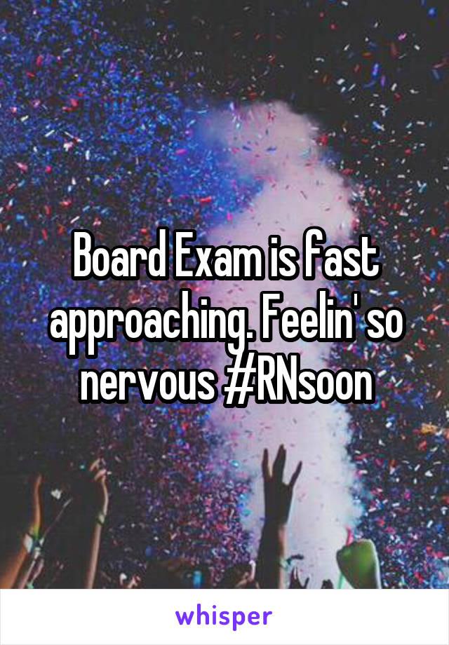 Board Exam is fast approaching. Feelin' so nervous #RNsoon