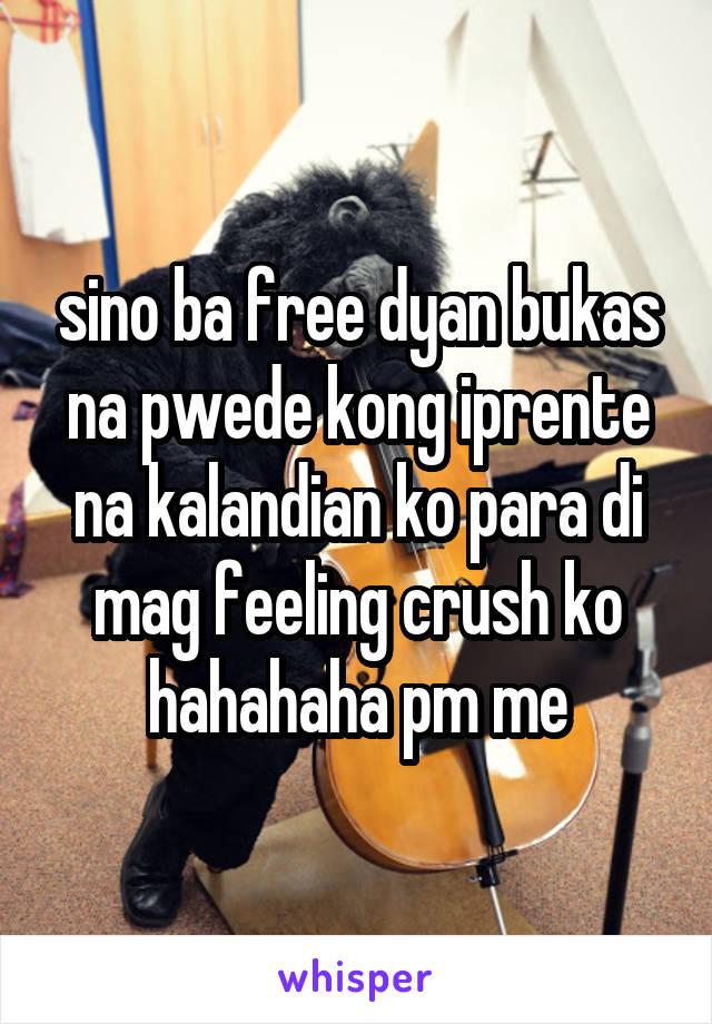 sino ba free dyan bukas na pwede kong iprente na kalandian ko para di mag feeling crush ko hahahaha pm me
