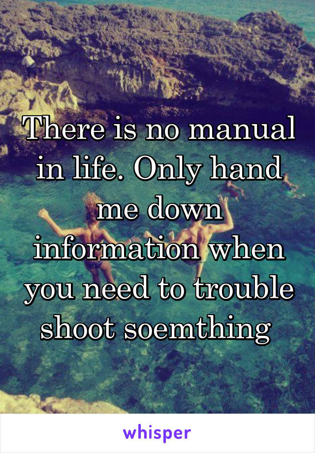 There is no manual in life. Only hand me down information when you need to trouble shoot soemthing