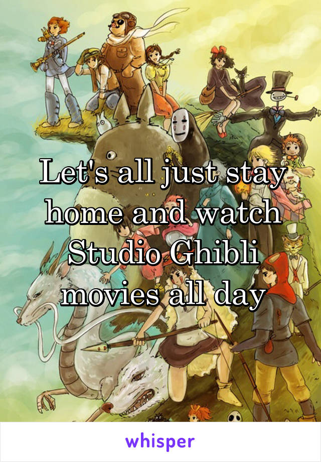 Let's all just stay home and watch Studio Ghibli movies all day