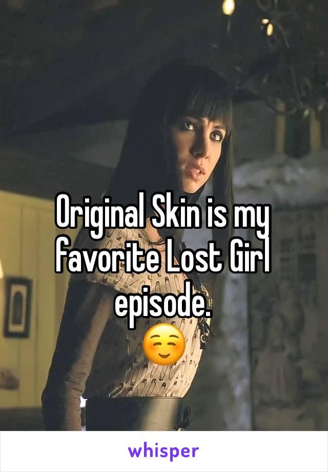 Original Skin is my favorite Lost Girl episode.  ☺️
