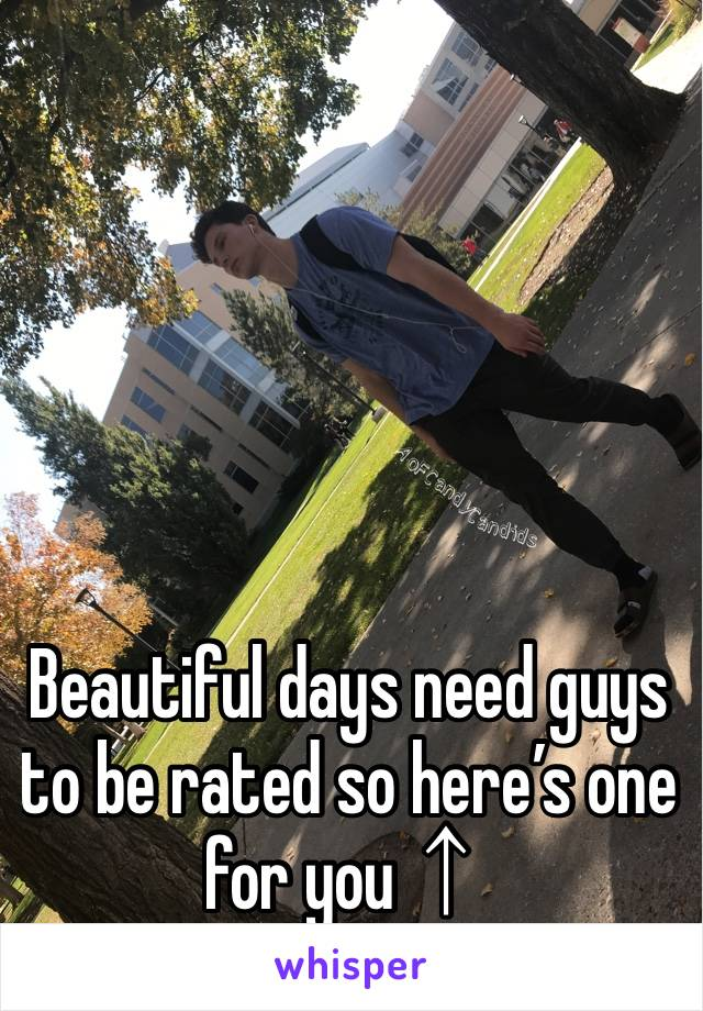 Beautiful days need guys to be rated so here's one for you↑