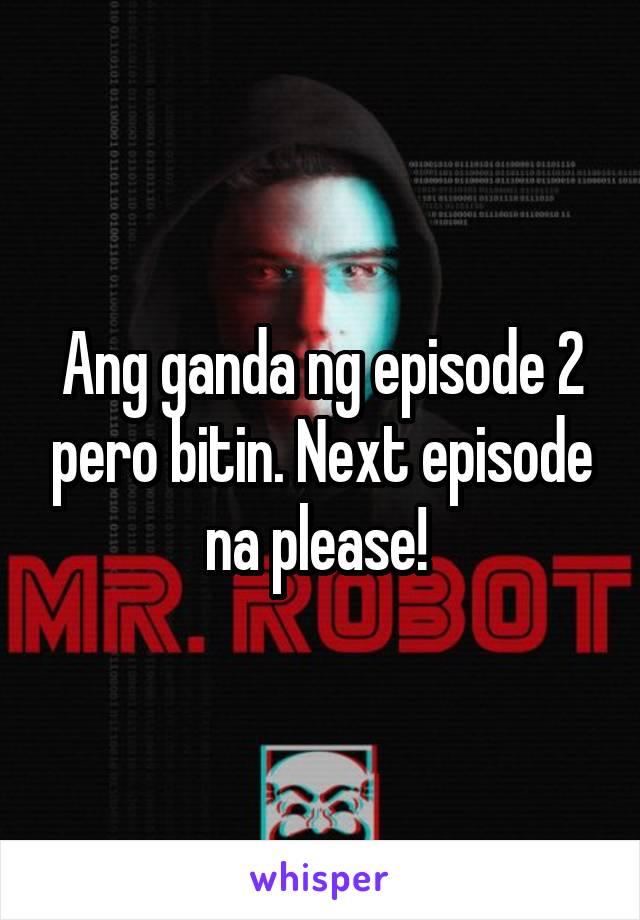 Ang ganda ng episode 2 pero bitin. Next episode na please!