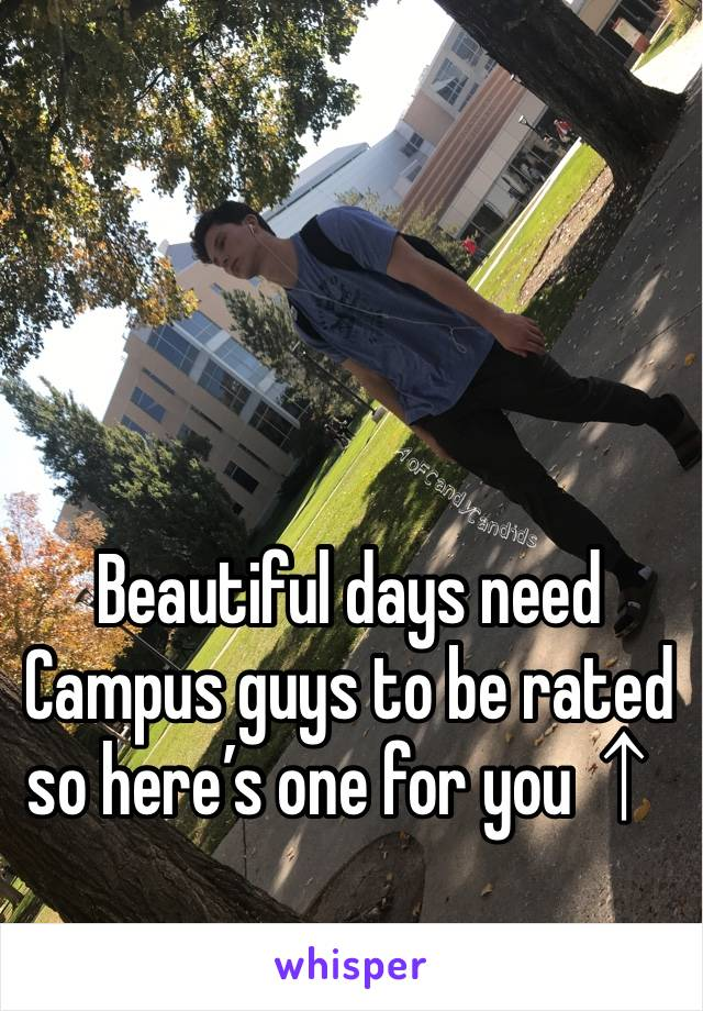 Beautiful days need Campus guys to be rated so here's one for you↑