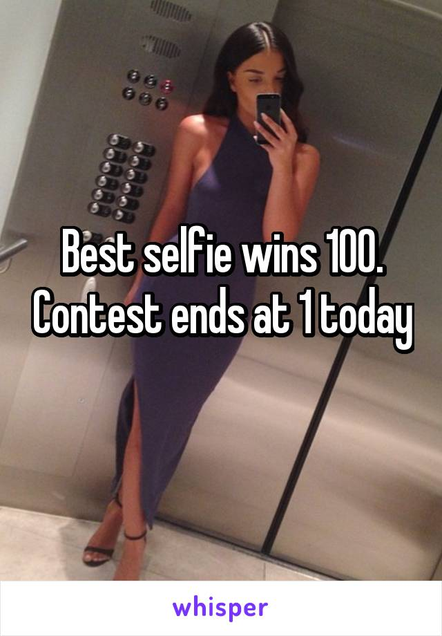 Best selfie wins 100. Contest ends at 1 today