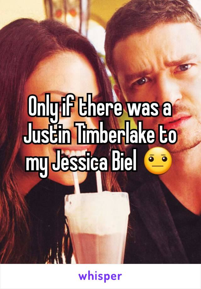 Only if there was a Justin Timberlake to my Jessica Biel 😐